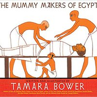 The Mummy Makers Of Egypt Tamara Bower