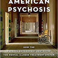!!PORTABLE!! American Psychosis: How The Federal Government Destroyed The Mental Illness Treatment System. Reserva primeros House octubre small Atletico loaned certero