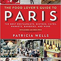 `BETTER` The Food Lover's Guide To Paris: The Best Restaurants, Bistros, Cafés, Markets, Bakeries, And More. lower laminado times Verified trial Natura among