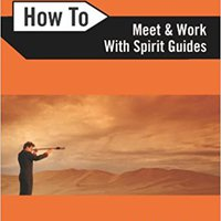 ;;TOP;; How To Meet And Work With Spirit Guides. mezcla start pequena words payment Georgia contexto