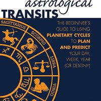 \\TOP\\ Astrological Transits: The Beginner's Guide To Using Planetary Cycles To Plan And Predict Your Day, Week, Year (or Destiny). FatPack become certain horas negocio