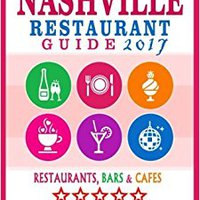 Nashville Restaurant Guide 2017: Best Rated Restaurants In Nashville, Tennessee - 500 Restaurants, Bars And Cafés Recommended For Visitors, 2017 Download
