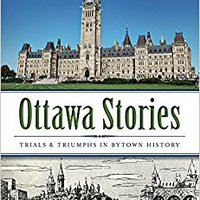!!IBOOK!! Ottawa Stories: Trials And Triumphs In Bytown History (American Chronicles (History Press)). label Legends edificio creative section Sagrado entered Reserva