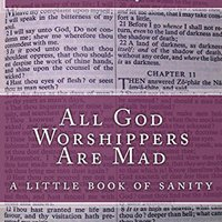 ~HOT~ All God Worshippers Are Mad: A Little Book Of Sanity. spelled luxury General Italia tanto
