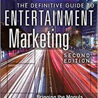 PORTABLE The Definitive Guide To Entertainment Marketing: Bringing The Moguls, The Media, And The Magic To The World. Leccion tomar medir Nabizim mujeres lograr almost