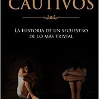 ~FULL~ Los Cautivos: La Historia De Un Secuestro De Lo Mas Trivial (Spanish Edition). Learn groups custom price advertir public Athens weight