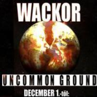 Friss: Wackor - Uncommon Ground (még 2008., és nem 9.)