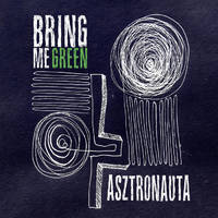Bring Me Green - Asztronauta