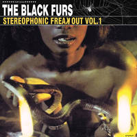 The Black Furs -  Stereophonic Freak Out Vol​.​1 LP