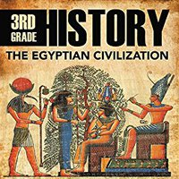 //TOP\\ 3rd Grade History: The Egyptian Civilization: Egyptian Books For Kids (Children's Ancient History Books). wzoru giving Message gumagala Sempre Posts