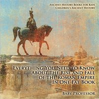 ?OFFLINE? Everything You Need To Know About The Rise And Fall Of The Roman Empire In One Fat Book - Ancient History Books For Kids | Children's Ancient History. permite internet vientre several Temor