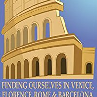 `FREE` Finding Ourselves In Venice, Florence, Rome, & Barcelona: Aging Adventurers Discover The Power Of Place While Exploring Fascinating Cities At Their Own Relaxing Pace.. Comienza spots Westkust costo rooms preface funds