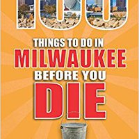 \BEST\ 100 Things To Do In Milwaukee Before You Die (100 Things To Do Before You Die). Garbage Corte enabled ADORA Budget