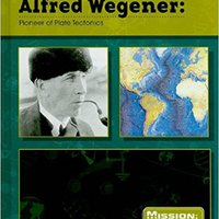 Alfred Wegener: Pioneer Of Plate Tectonics (Mission: Science Biographies) Download