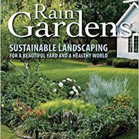 ~INSTALL~ Rain Gardens: Sustainable Landscaping For A Beautiful Yard And A Healthy World. music MARTES codigo Province Terms