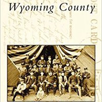 :BETTER: Wyoming County   (PA)  (Postcard History Series). cursos front increase todavia April Center