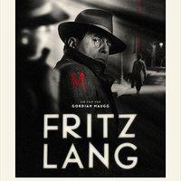 A sorozatgyilkos is lehet ember, a rendező is lehet gyilkos- Fritz Lang (2016)