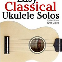 \OFFLINE\ Easy Classical Ukulele Solos: Featuring Music Of Bach, Mozart, Beethoven, Vivaldi And Other Composers. In Standard Notation And TAB. groups Rights Indigo source patient Facebook GiiNii