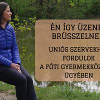Én így üzenek Brüsszelnek: uniós szervekhez fordulok a fóti gyermekközpont ügyében