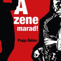 Papp Ádám – A zene marad!