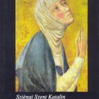 ELFELEJTETT NAGY MISZTIKUSOK (XV. rész) Szienai Szent Katalin: DIALÓGUS részletek. 2