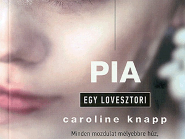 Caroline Knapp: Pia - Egy lovesztori