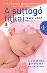 Újdonság! Tracy Hogg - Melinda Blau: A suttogó titkai 1. - A csecsemő gondozása és nevelése