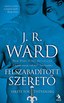 JÖN! J. R. Ward - Felszabadított szerető (Fekete Tőr Testvériség 9.)
