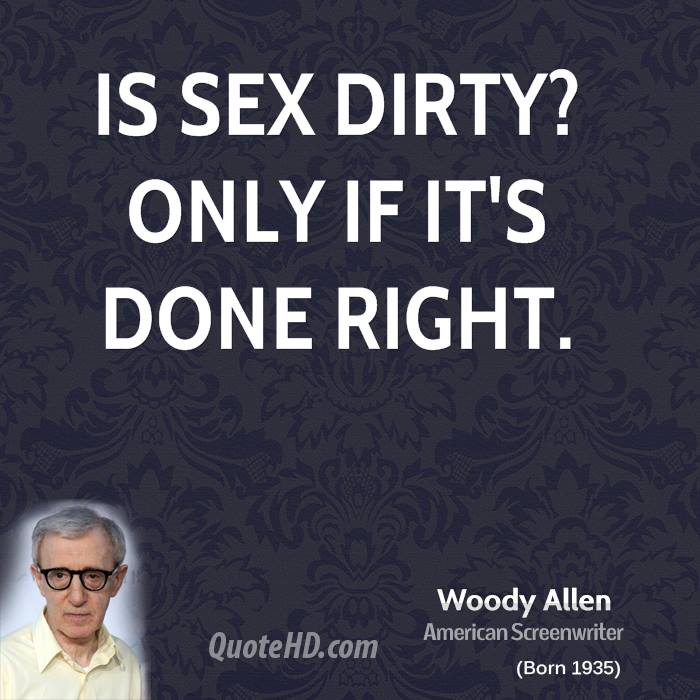 woody-allen-quote-is-sex-dirty-only-if-its-done-right.jpg