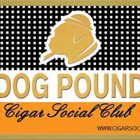 Cigar Social Club - Dog Pound