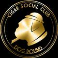Cigar Social Club - Dog Pound