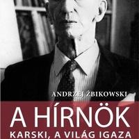 ANDRZEJ ŻBIKOWSKI: A hírnök. Karski, a világ igaza (részlet)