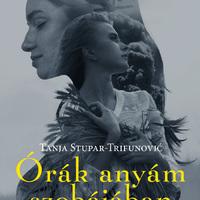 Tanja Stupar-Trinfunović: Órák anyám szobájában