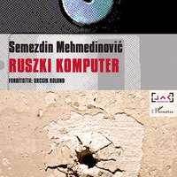Semezdin Mehmedinović: Ruszki komputer