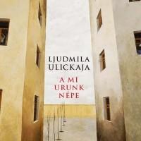 Ljudmila Ulickaja: A mi Urunk népe (Részlet)