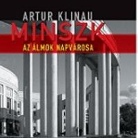 Artur Klinau: Minszk. Az álmok napvárosa (Részlet)