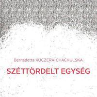 Bernadetta Kuczera-Chachulska: Széttördelt egység. Könyvajánló.