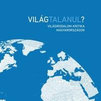 Világtalanul? Világirodalom-kritika Magyarországon