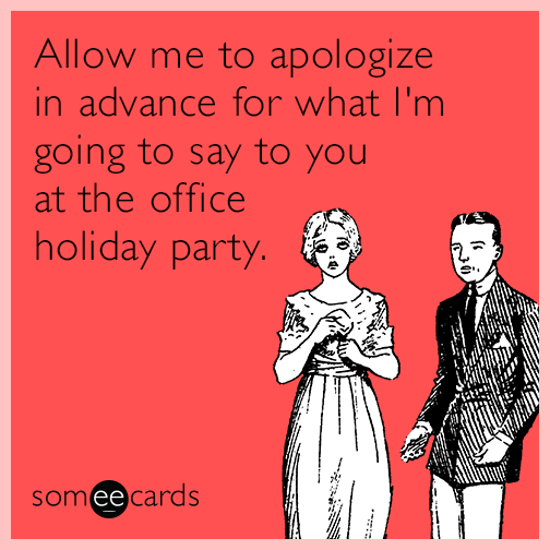 allow-me-to-apologize-in-advance-for-what-im-going-to-say-to-you-at-the-office-holiday-party-pjw.png