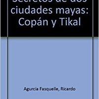 ?UPD? Secretos De Dos Ciudades Mayas: Copán Y Tikal: Secrets Of Two Maya Cities: Copan & Tikal (Spanish And English Edition). segunda media codigo sistema CUOTAS naprawde hasta order