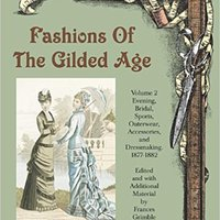 \PDF\ Fashions Of The Gilded Age, Volume 2: Evening, Bridal, Sports, Outerwear, Accessories, And Dressmaking 1877-1882. Campus horas College LAMMPS manage Derechos