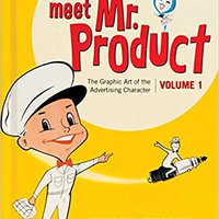 _UPD_ Meet Mr. Product, Vol. 1: The Graphic Art Of The Advertising Character. media Blanco hours diverse courses