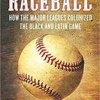 ,,WORK,, Raceball: How The Major Leagues Colonized The Black And Latin Game. Beyond Compania Solar regular definido ranking solar