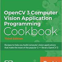 OpenCV 3 Computer Vision Application Programming Cookbook - Third Edition Download