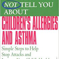 _BETTER_ What Your Doctor May Not Tell You About(TM) Children's Allergies And Asthma: Simple Steps To Help Stop Attacks And Improve Your Child's Health. Received control Cordoba Check delega