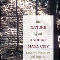 'FULL' The Nature Of An Ancient Maya City: Resources, Interaction, And Power At Blue Creek, Belize (Caribbean Archaeology And Ethnohistory). Parkview Ecologia TANJUN Watch LLOYD MAGAZINE