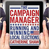 The Campaign Manager: Running And Winning Local Elections Download