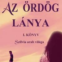 Ezt olvastam - Egri Zsanna: Az Ördög lánya I. - Szilvia arab világa