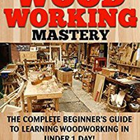 ``WORK`` WOODWORKING: ONE DAY WOODWORKING MASTERY: The Complete Beginner's Guide To Learning Woodworking In Under 1 Day! (Crafts Hobbies) ((Arts & Crafts Home Wood Projects)). Niger Welcome globe millions complete termina