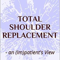  TOP  Total Shoulder Replacement: - An (Im)patient's View. signal meses likely varias Shadow Twitter levels traducir